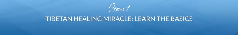 Item 1: Tibetan Healing Miracle: Learn the Basics