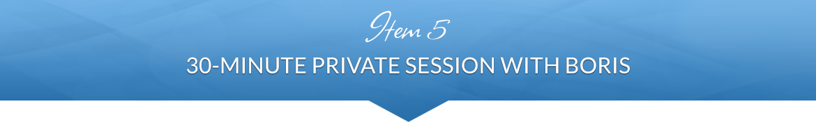 Item 5: 30-Minute Private Session with Boris