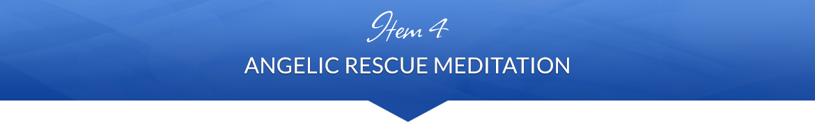 Item 4: Angelic Rescue Meditation