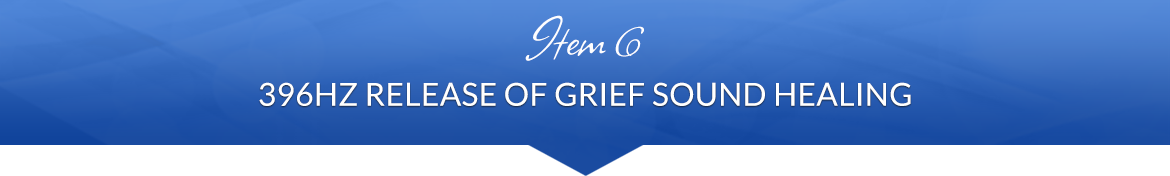 Item 6: 396Hz Release of Grief Sound Healing