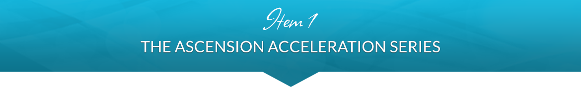 Item 1: The Ascension Acceleration Series