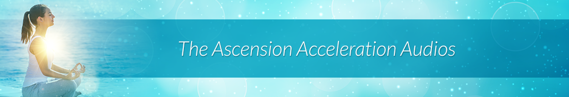 The Ascension Acceleration Audios