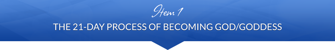 Item 1: The 21-Day Process of Becoming God/Goddess