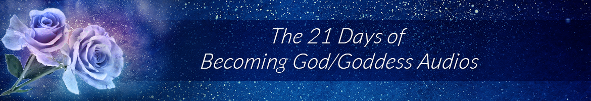 The 21 Days of Becoming God/Goddess Audios