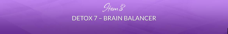 Item 8: Detox 7 — Brain Balancer