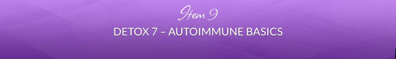 Item 9: Detox 7 — Autoimmune Basics