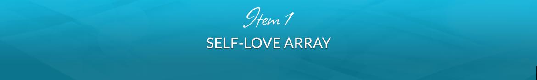 Item 1: Self-Love Array