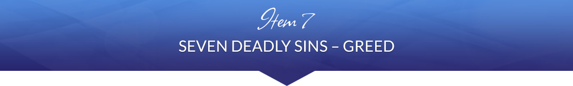 Item 7: Seven Deadly Sins — Greed