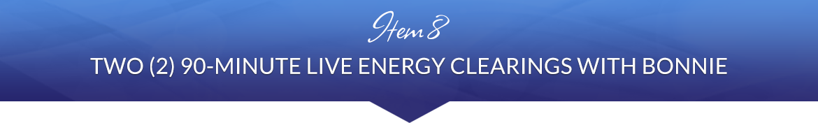 Item 8: Two (2) 90-Minute Live Energy Clearings with Bonnie