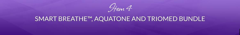 Item 4: Smart Breathe™, Aquatone and Triomed Bundle