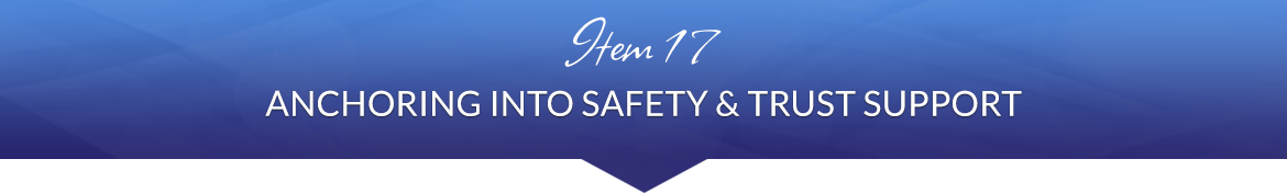 Item 17: Anchoring into Safety & Trust Support