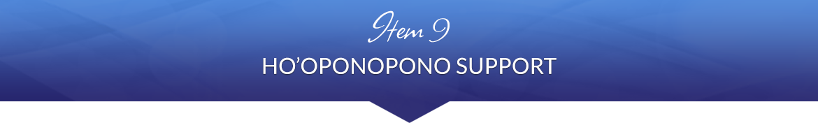 Item 9: Ho'oponopono Support