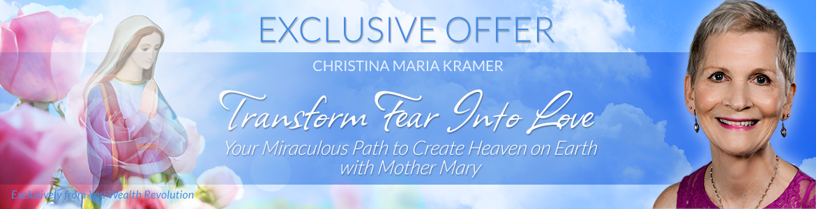 Transform Fear into Love: Your Miraculous Path to Create Heaven on Earth with Mother Mary
