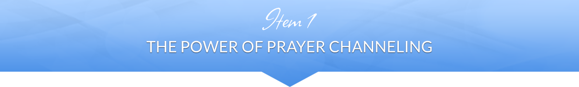 Item 1: The Power of Prayer Channeling