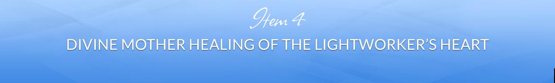 Item 4: Divine Mother Healing of the Lightworker's Heart