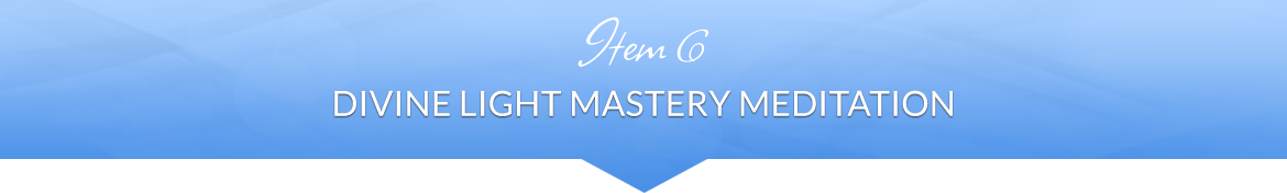 Item 6: Divine Light Mastery Meditation