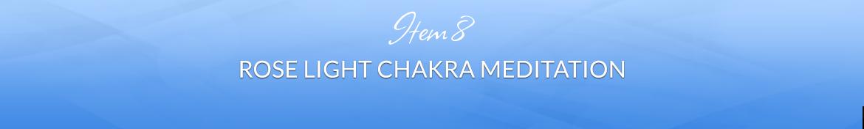 Item 8: Rose Light Chakra Meditation
