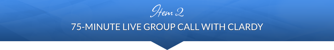 Item 2: 75-Minute Live Group Call with Clardy