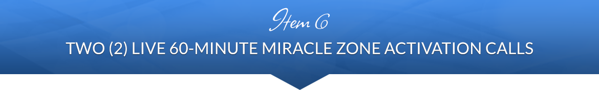 Item 6: Two (2) Live 60-Minute Miracle Zone Activation Calls