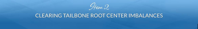 Item 2: Clearing Tailbone Root Center Imbalances