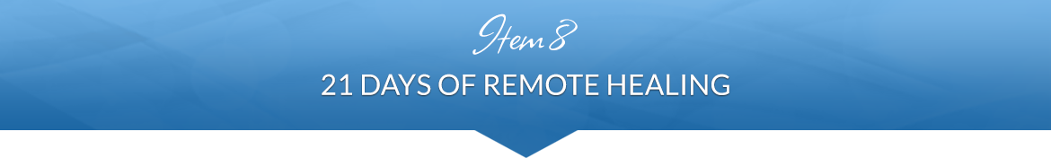 Item 8: 21 Days of Remote Healing