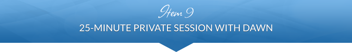 Item 9: 25-Minute Private Session with Dawn