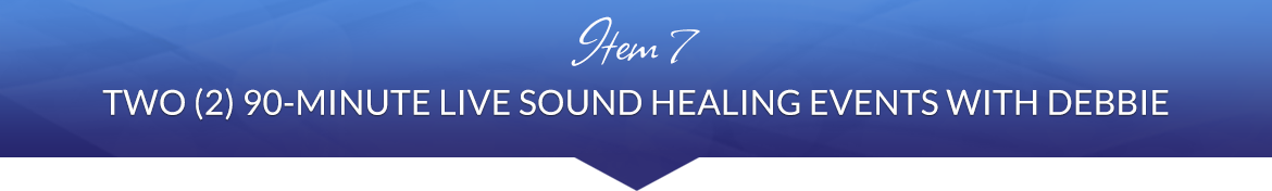 Item 7: Two (2) 90-Minute Live Sound Healing Events with Debbie