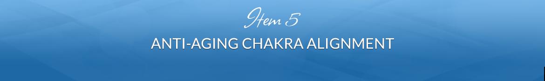 Item 5: Anti-Aging Chakra Alignment