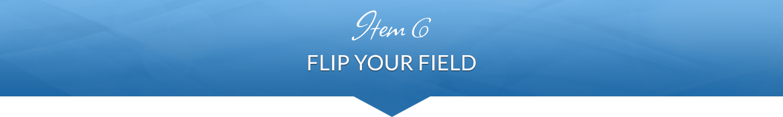 Item 6: Flip Your Field