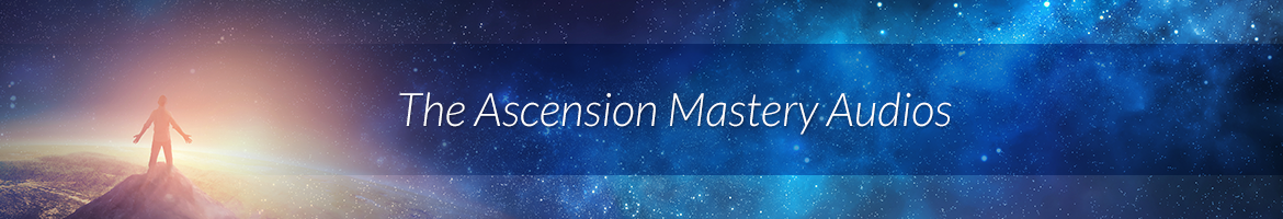 The Ascension Mastery Audios