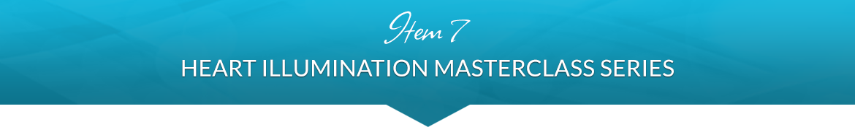 Item 7: Heart Illumination Masterclass Series