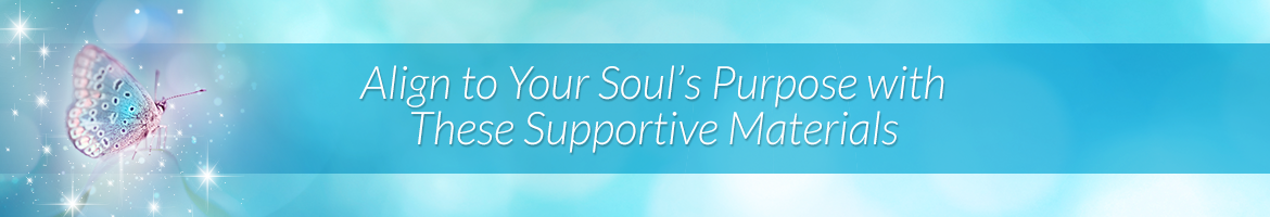 Align to Your Soul's Purpose with These Supportive Materials