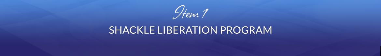 Item 1: Shackle Liberation Program