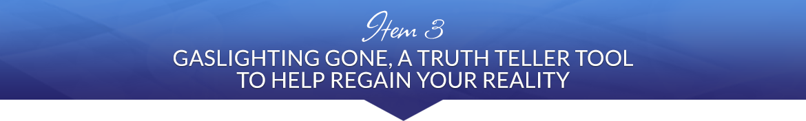 Item 3: Gaslighting Gone, a Truth Teller Tool to Help Regain Your Reality