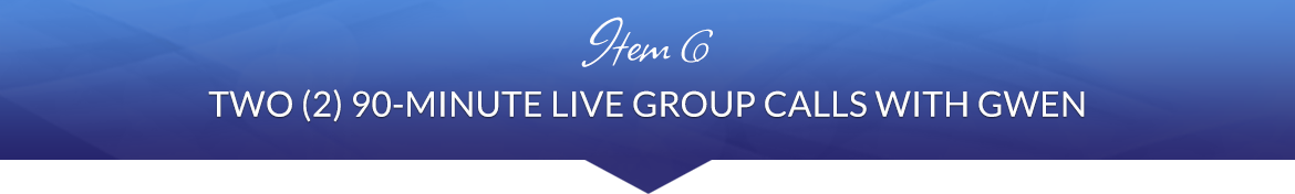 Item 6: Two (2) 90-Minute Live Group Calls with Gwen