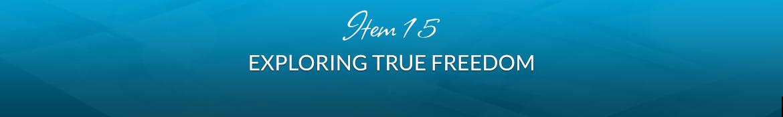 Item 15: Exploring True Freedom