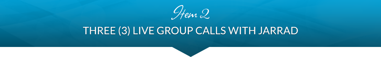 Item 2: Three (3) Live Group Calls with Jarrad