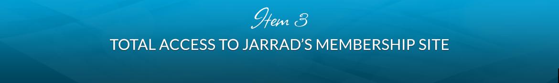 Item 3: Total Access to Jarrad's Membership Site