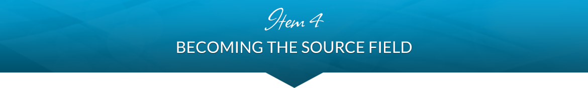 Item 4: Becoming the Source Field