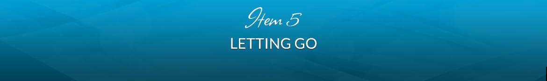 Item 5: Letting Go