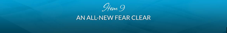 Item 9: An All-New Fear Clear