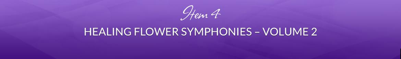 Item 4: Healing Flower Symphonies — Volume 2