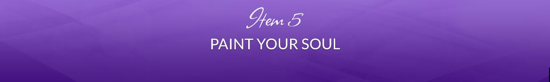 Item 5: Paint Your Soul