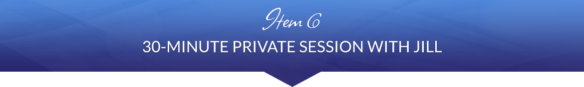 Item 6: 30-Minute Private Session with Jill