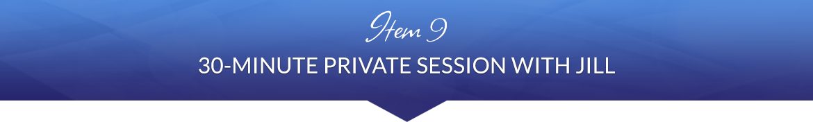 Item 9: 30-Minute Private Session with Jill