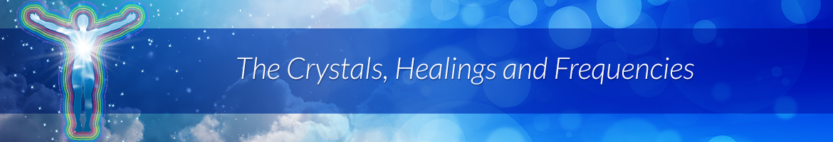 The Crystals, Healings and Frequencies