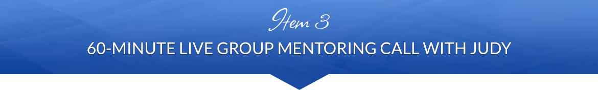 Item 3: 60-Minute Live Group Mentoring Call with Judy