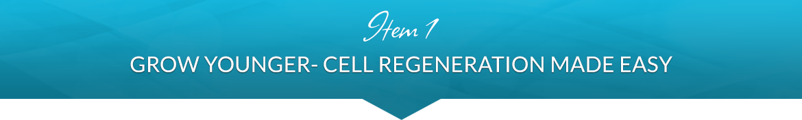 Item 1: Grow Younger: Cell Regeneration Made Easy