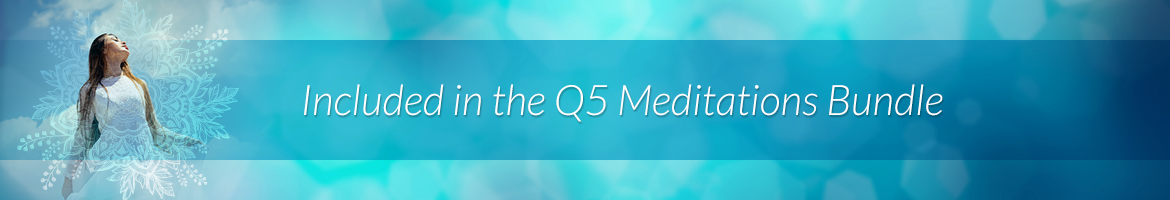 Included in the Q5 Meditations Bundle