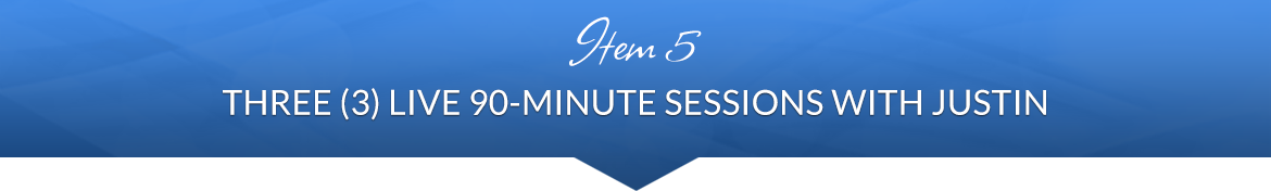 Item 5: Three (3) Live 90-Minute Sessions with Justin